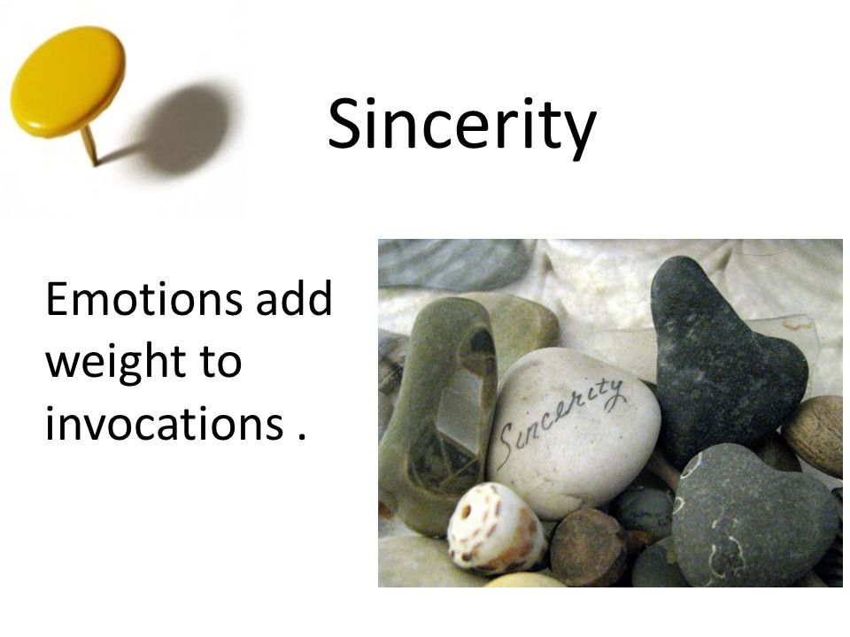Sincerity Emotions add weight to invocations.