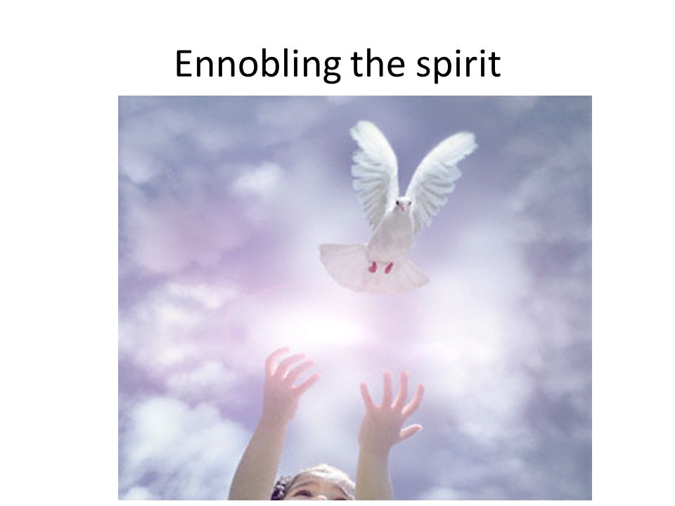 Ennobling the spirit