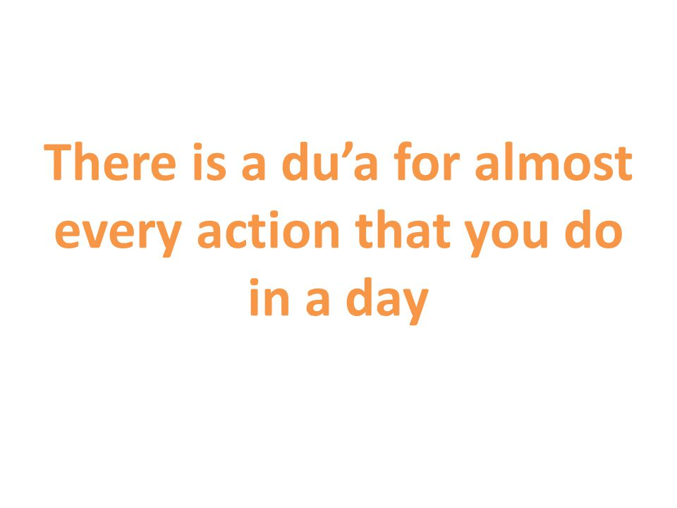 There is a du'a for almost every action that you do in a day