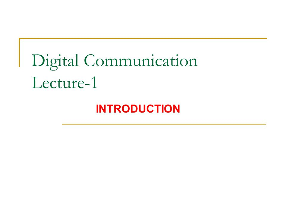 Digital Communication Lecture-1 INTRODUCTION