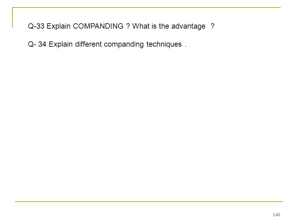 140 Q-33 Explain COMPANDING .What is the advantage .
