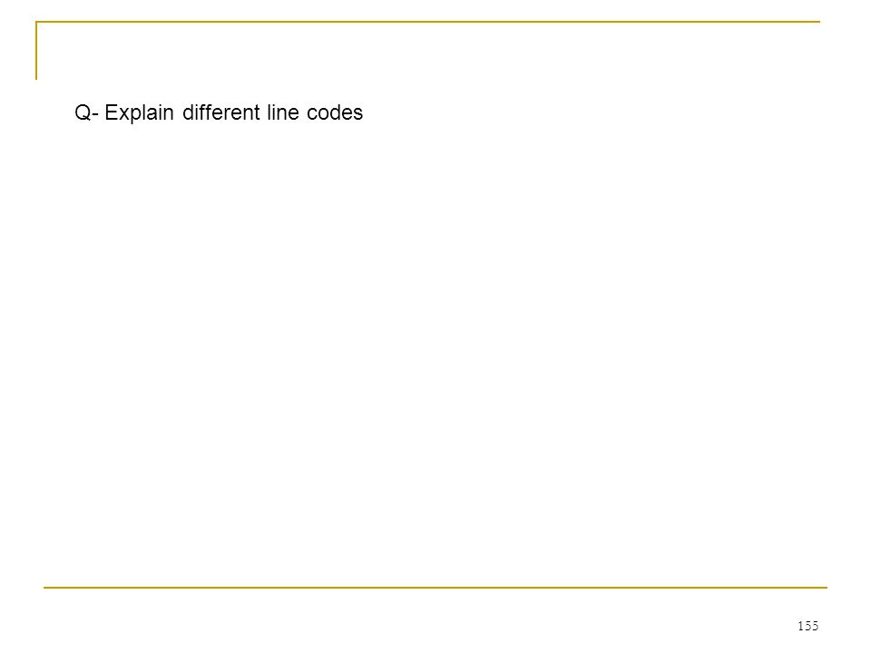 155 Q- Explain different line codes