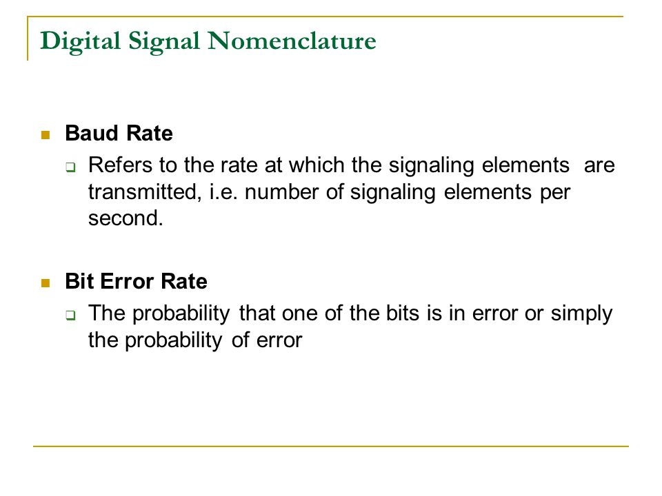 Digital Signal Nomenclature Baud Rate  Refers to the rate at which the signaling elements are transmitted, i.e.