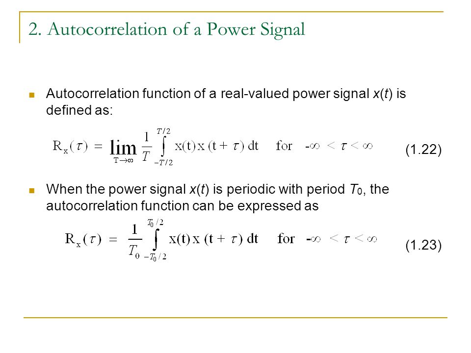 2. Autocorrelation of a Power Signal Autocorrelation function of a real-valued power signal x(t) is defined as: (1.22) When the power signal x(t) is p