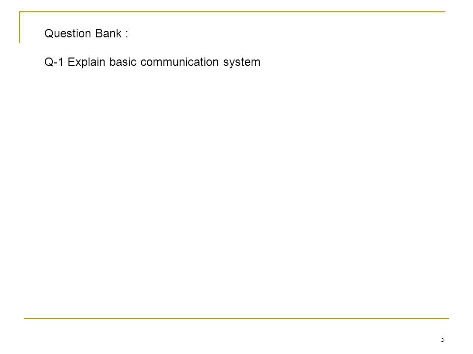 5 Question Bank : Q-1 Explain basic communication system