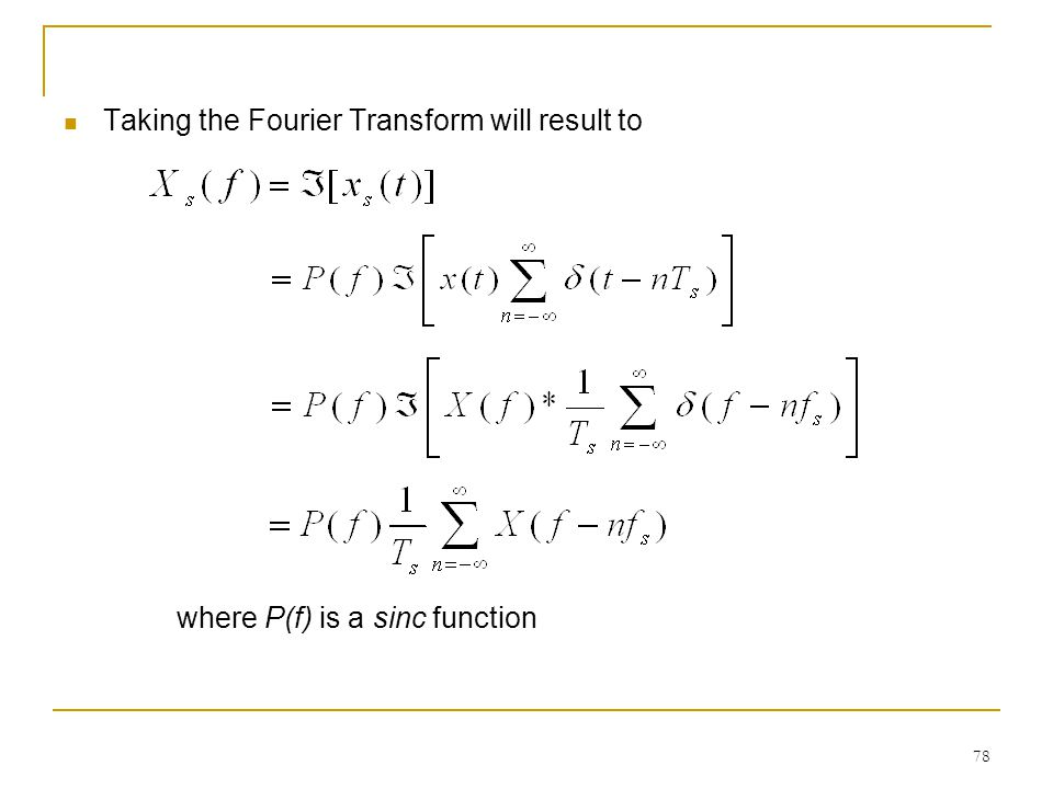 78 Taking the Fourier Transform will result to where P(f) is a sinc function