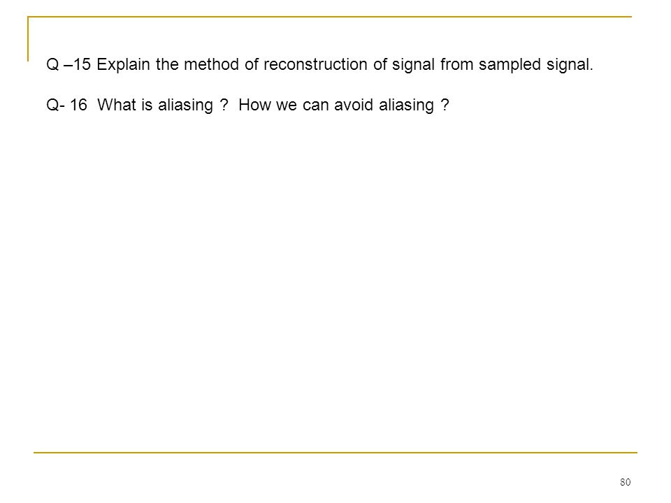 80 Q –15 Explain the method of reconstruction of signal from sampled signal.