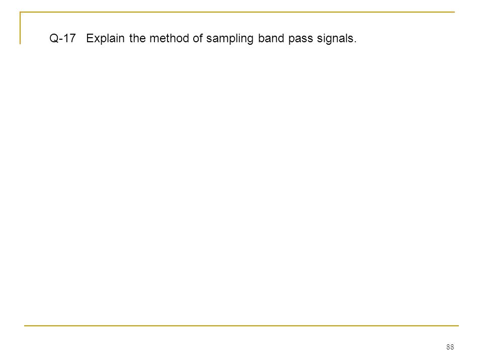 88 Q-17 Explain the method of sampling band pass signals.