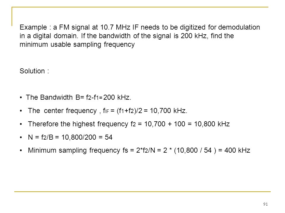 91 Example : a FM signal at 10.7 MHz IF needs to be digitized for demodulation in a digital domain.