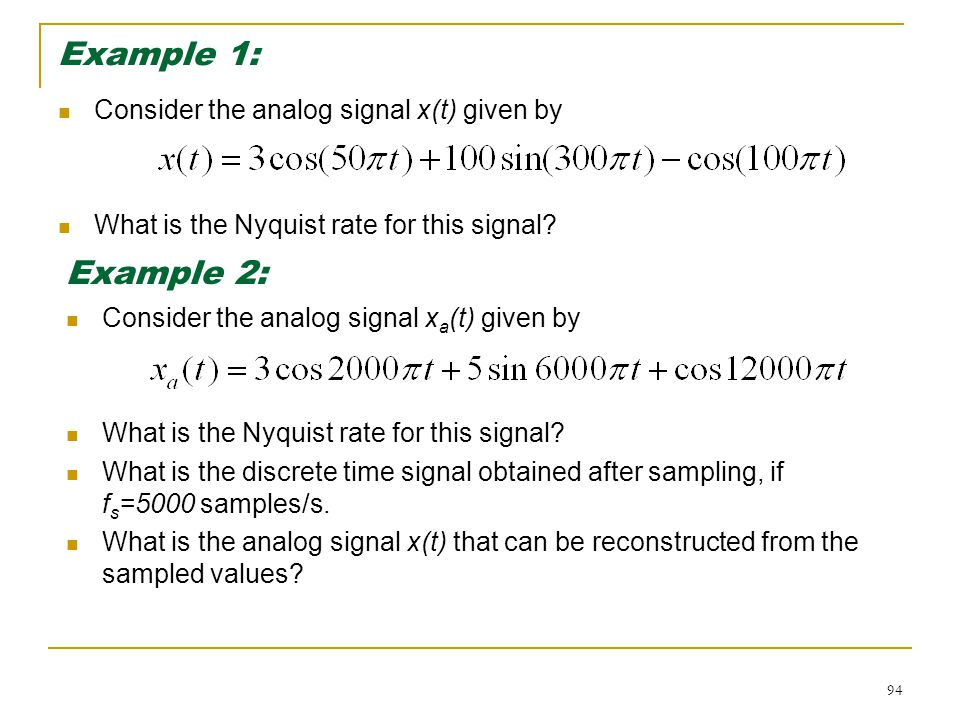 94 Example 1: Consider the analog signal x(t) given by What is the Nyquist rate for this signal.