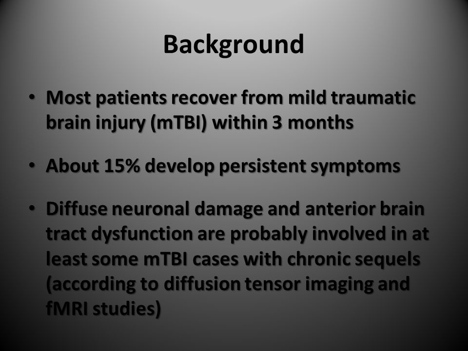 Background Most patients recover from mild traumatic brain injury (mTBI) within 3 months Most patients recover from mild traumatic brain injury (mTBI)