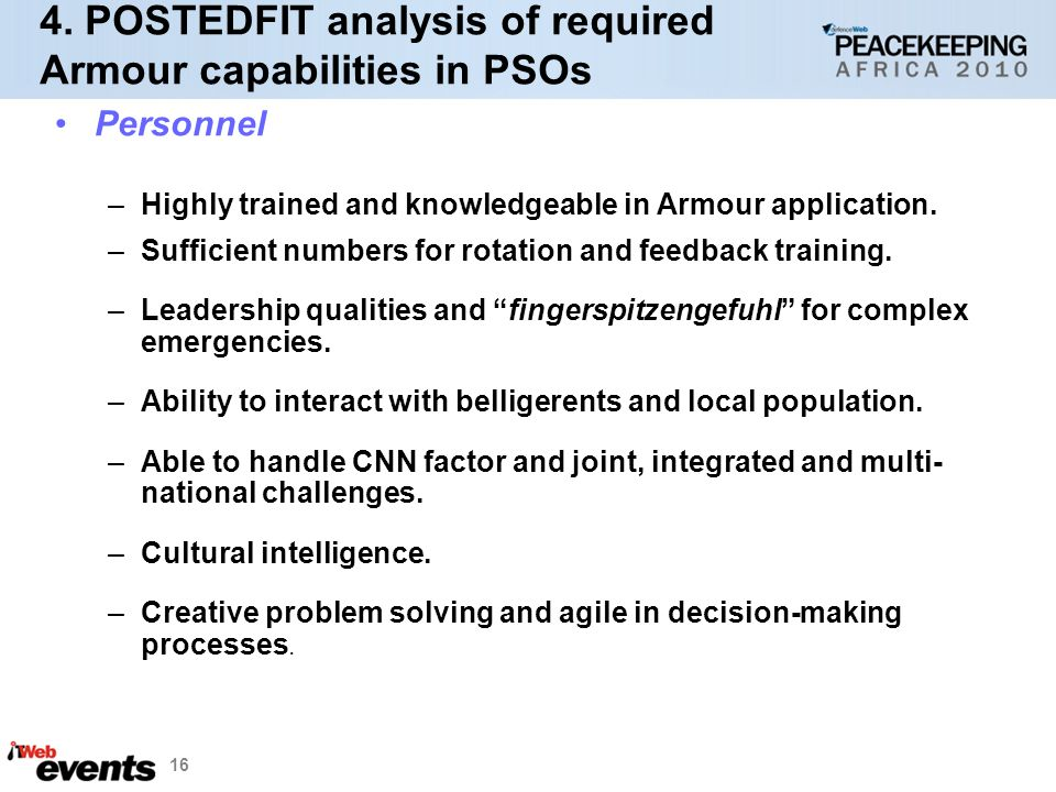 16 4. POSTEDFIT analysis of required Armour capabilities in PSOs Personnel –Highly trained and knowledgeable in Armour application. –Sufficient number