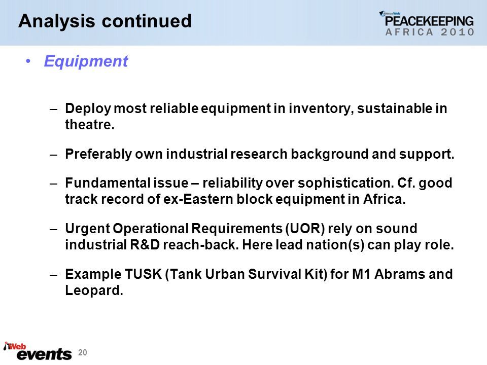 20 Equipment –Deploy most reliable equipment in inventory, sustainable in theatre. –Preferably own industrial research background and support. –Fundam