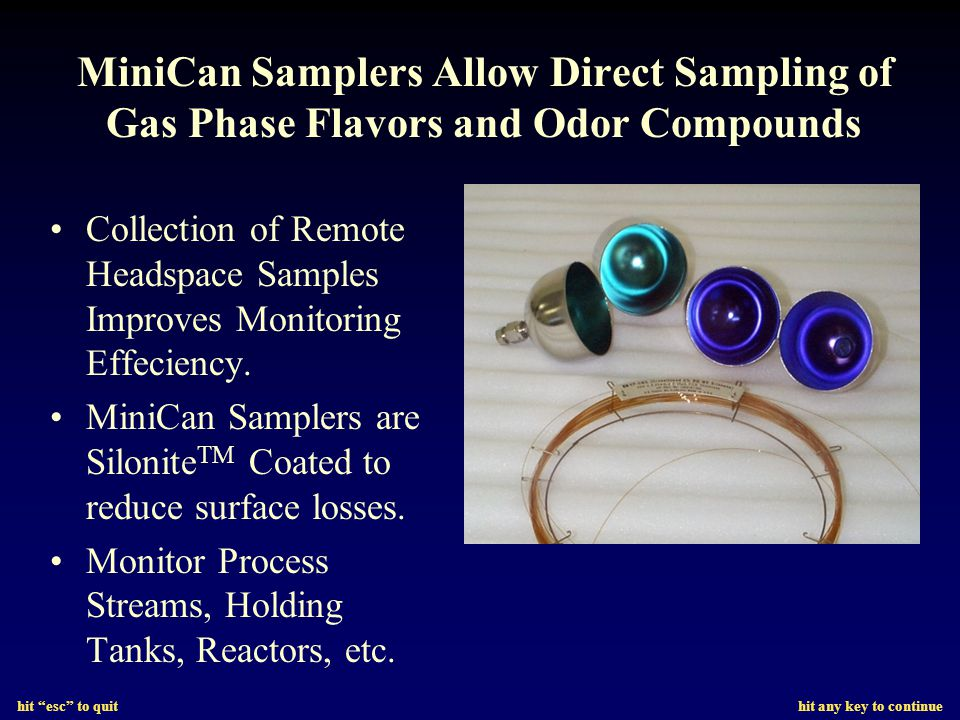 hit esc to quit hit any key to continue MiniCan Samplers Allow Direct Sampling of Gas Phase Flavors and Odor Compounds Collection of Remote Headspace Samples Improves Monitoring Effeciency.