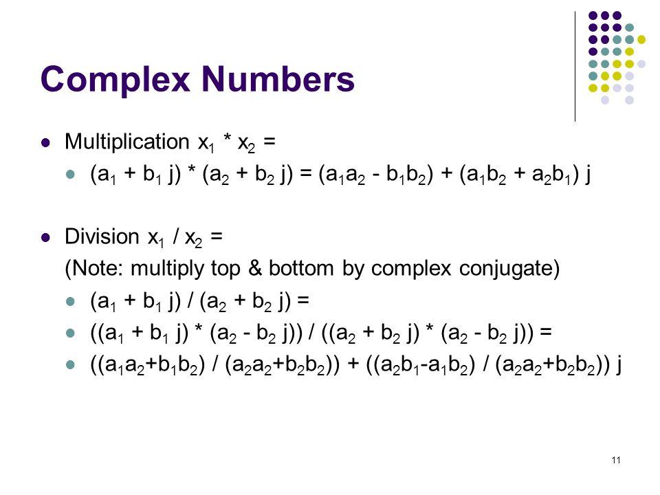11 Complex Numbers Multiplication x 1 * x 2 = (a 1 + b 1 j) * (a 2 + b 2 j) = (a 1 a 2 - b 1 b 2 ) + (a 1 b 2 + a 2 b 1 ) j Division x 1 / x 2 = (Note