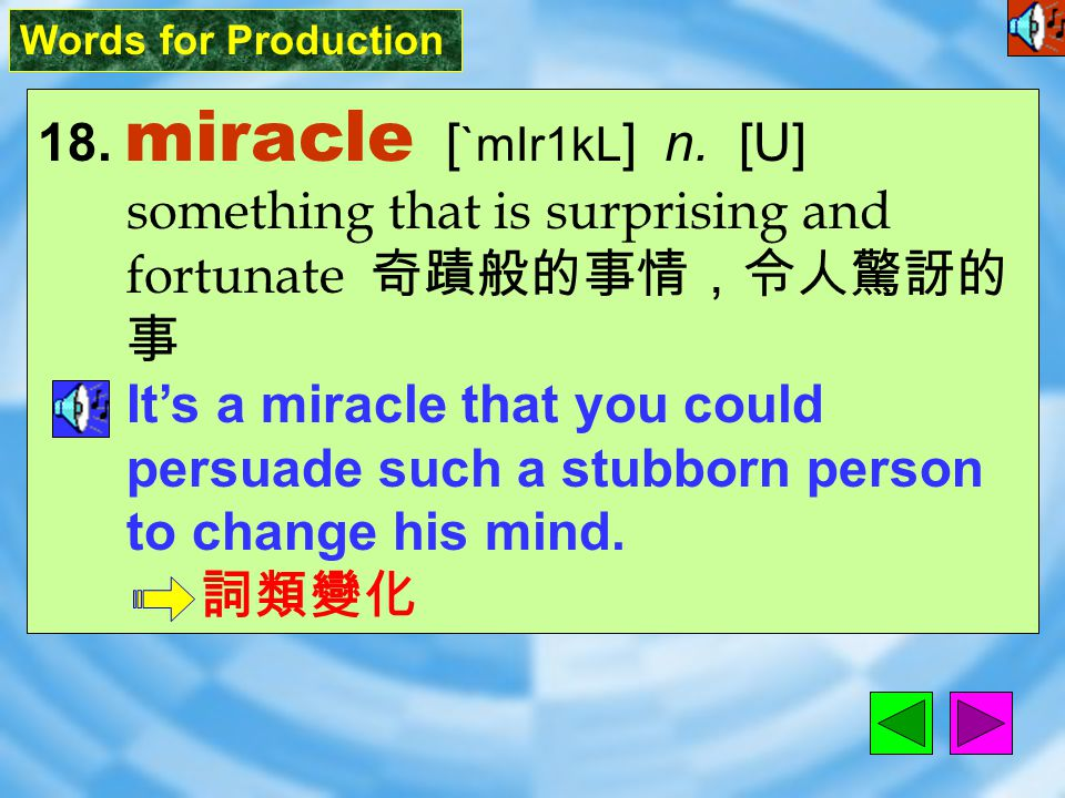 Words for Production 18.miracle [ `mIr1kL ] n.