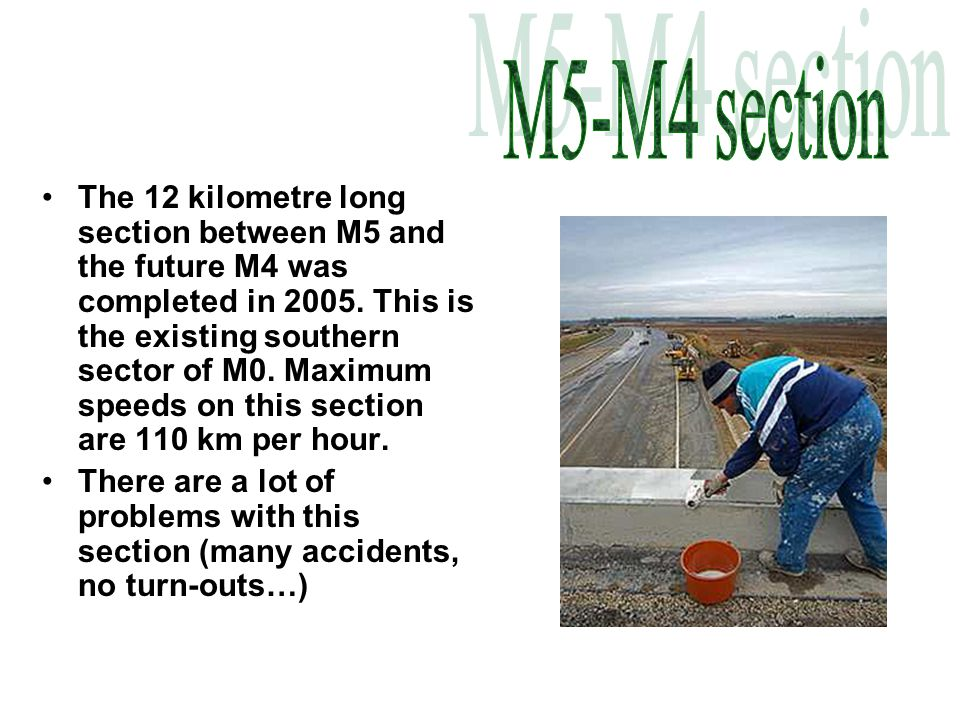 The 12 kilometre long section between M5 and the future M4 was completed in 2005.