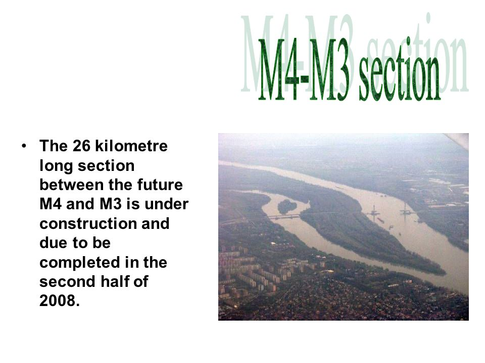 The 26 kilometre long section between the future M4 and M3 is under construction and due to be completed in the second half of 2008.