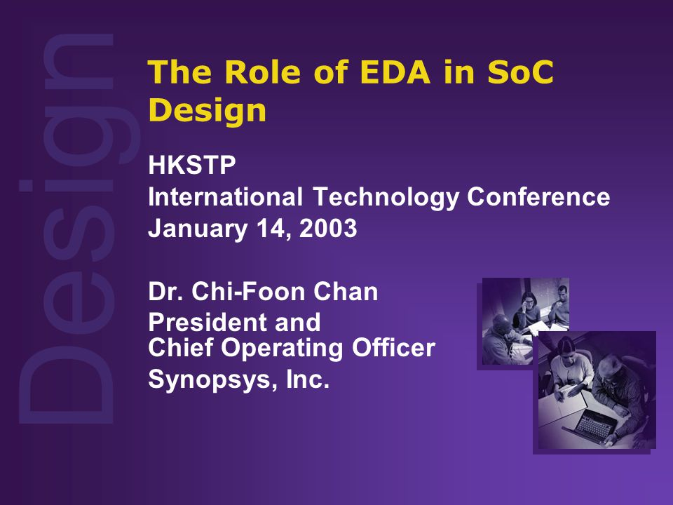 Design The Role of EDA in SoC Design HKSTP International Technology Conference January 14, 2003 Dr.