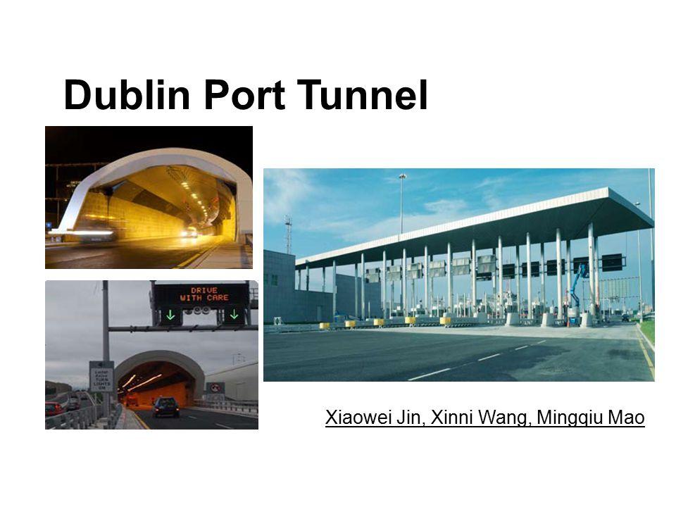 Dublin Port Tunnel Xiaowei Jin, Xinni Wang, Mingqiu Mao