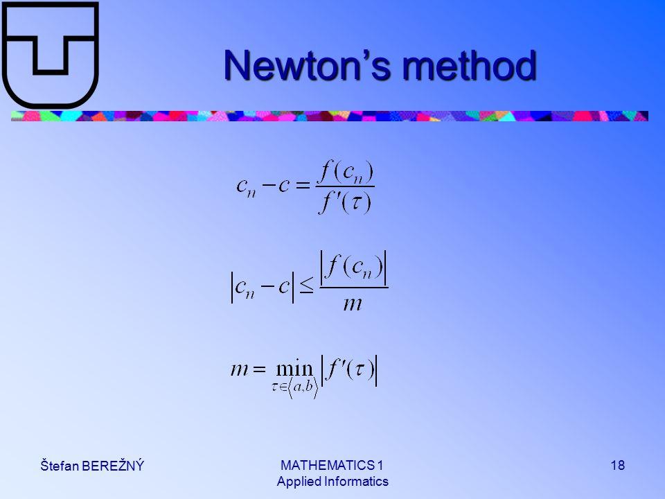 MATHEMATICS 1 Applied Informatics 18 Štefan BEREŽNÝ Newton's method