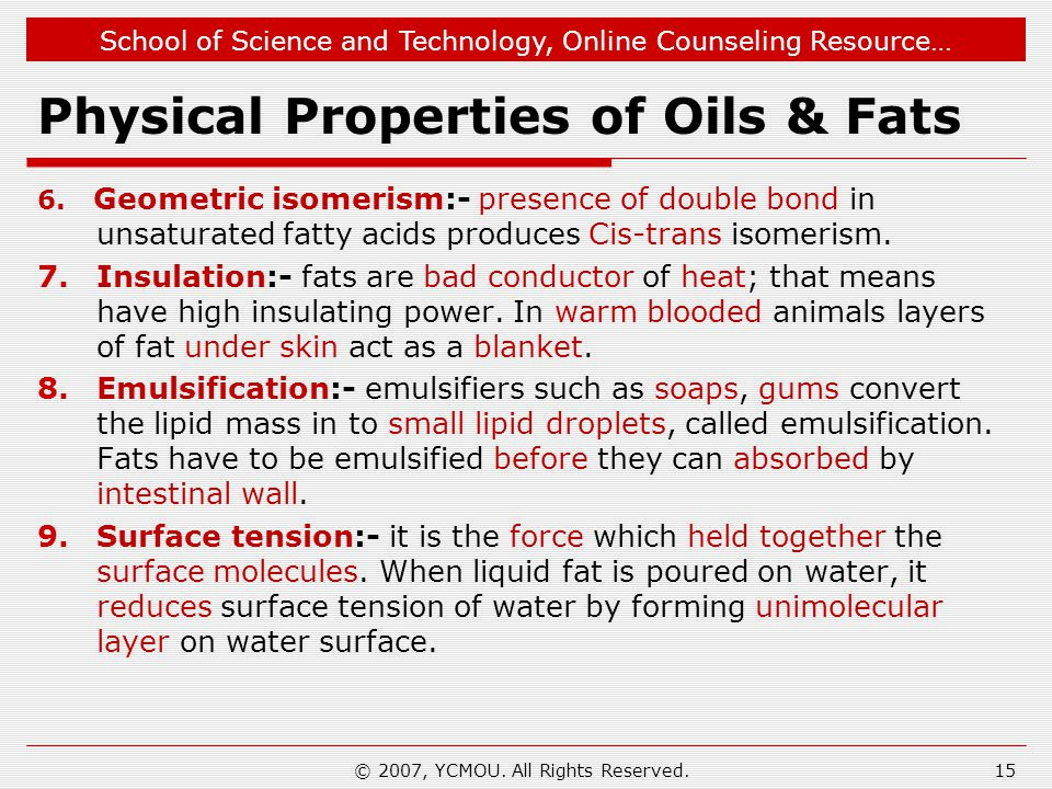 School of Science and Technology, Online Counseling Resource… Physical Properties of Oils & Fats 6. Geometric isomerism:- presence of double bond in u
