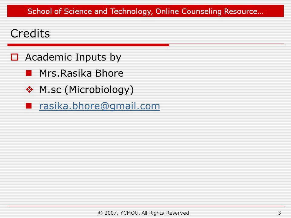 School of Science and Technology, Online Counseling Resource… © 2007, YCMOU. All Rights Reserved.3 Credits  Academic Inputs by Mrs.Rasika Bhore  M.s