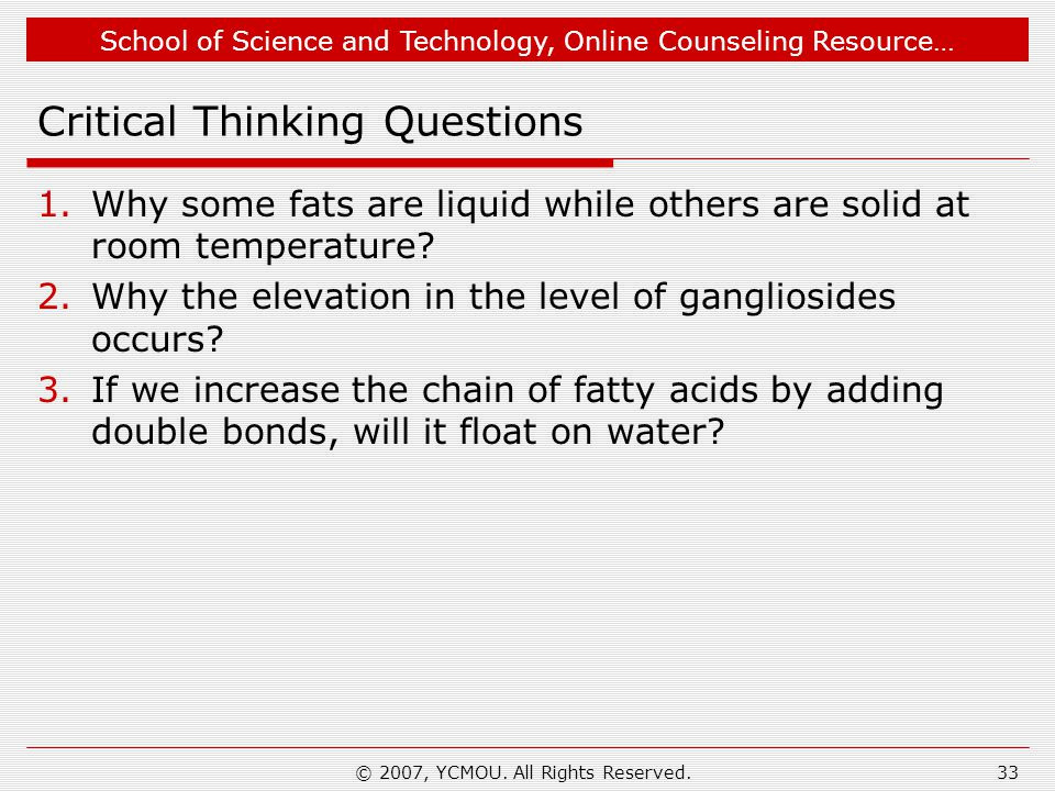 School of Science and Technology, Online Counseling Resource… Critical Thinking Questions 1.Why some fats are liquid while others are solid at room te