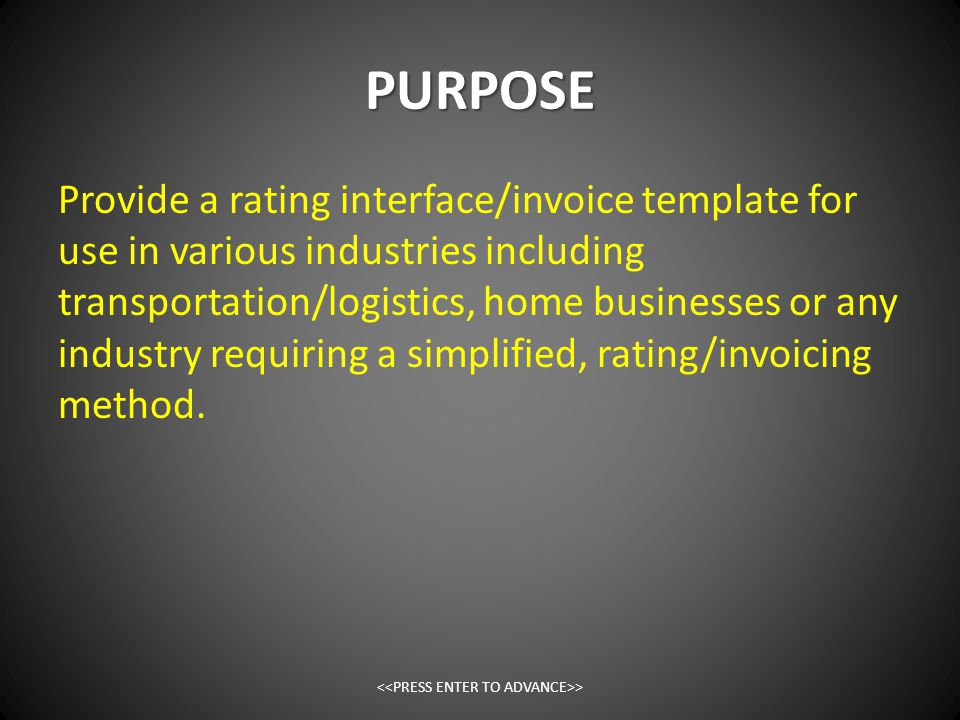PURPOSE Provide a rating interface/invoice template for use in various industries including transportation/logistics, home businesses or any industry requiring a simplified, rating/invoicing method.