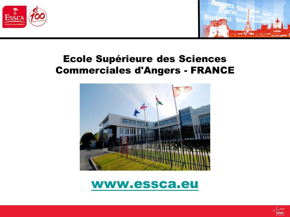 www.essca.eu Ecole Supérieure des Sciences Commerciales d'Angers - FRANCE