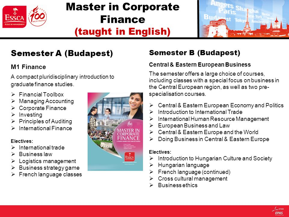 Master in Corporate Finance (taught in English) Semester A (Budapest) M1 Finance A compact pluridisciplinary introduction to graduate finance studies.