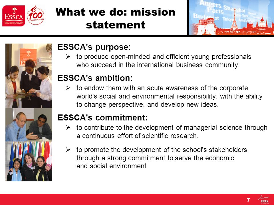 7 What we do: mission statement ESSCA s purpose:  to produce open-minded and efficient young professionals who succeed in the international business community.