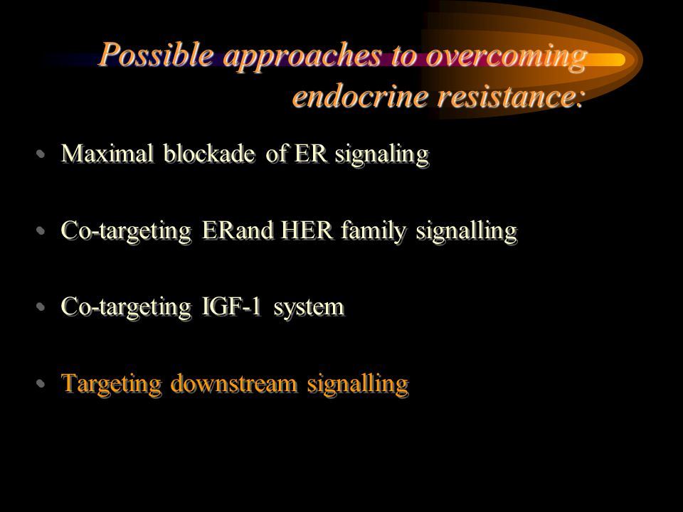 Possible approaches to overcoming endocrine resistance: Maximal blockade of ER signaling Co-targeting ERand HER family signalling Co-targeting IGF-1 s