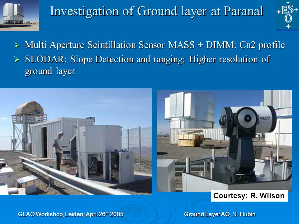 GLAO Workshop, Leiden; April 26 th 2005Ground Layer AO, N. Hubin Investigation of Ground layer at Paranal  Multi Aperture Scintillation Sensor MASS +