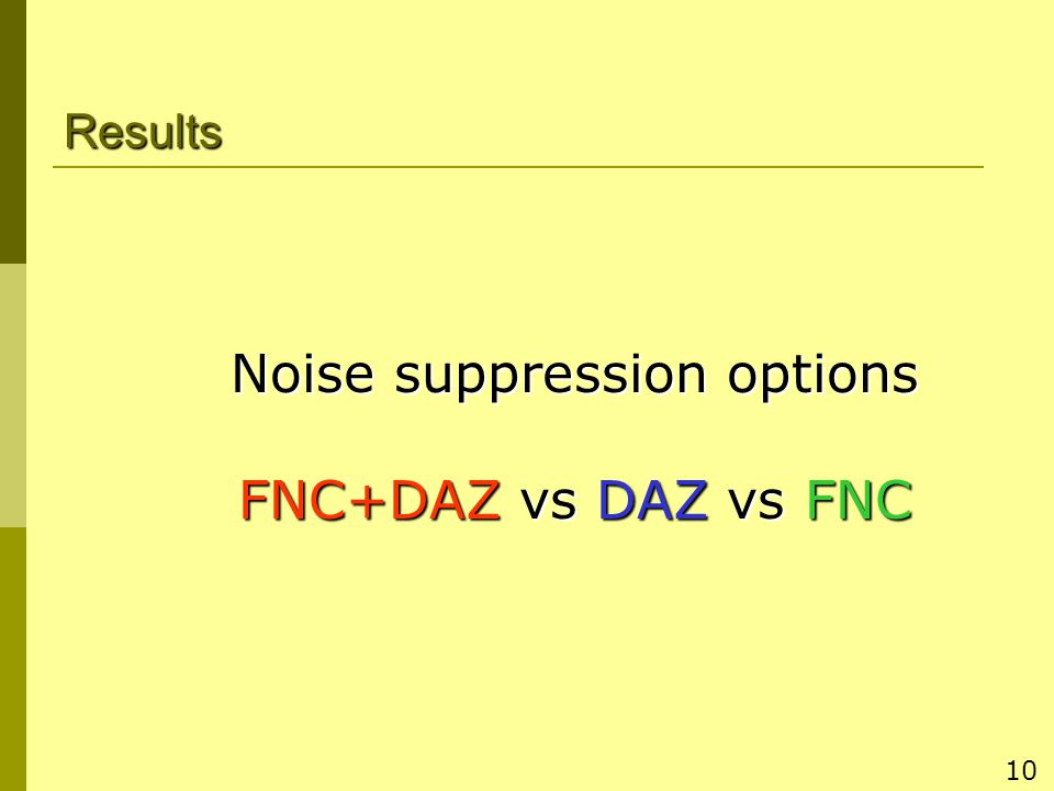 10 Results Noise suppression options FNC+DAZ vs DAZ vs FNC