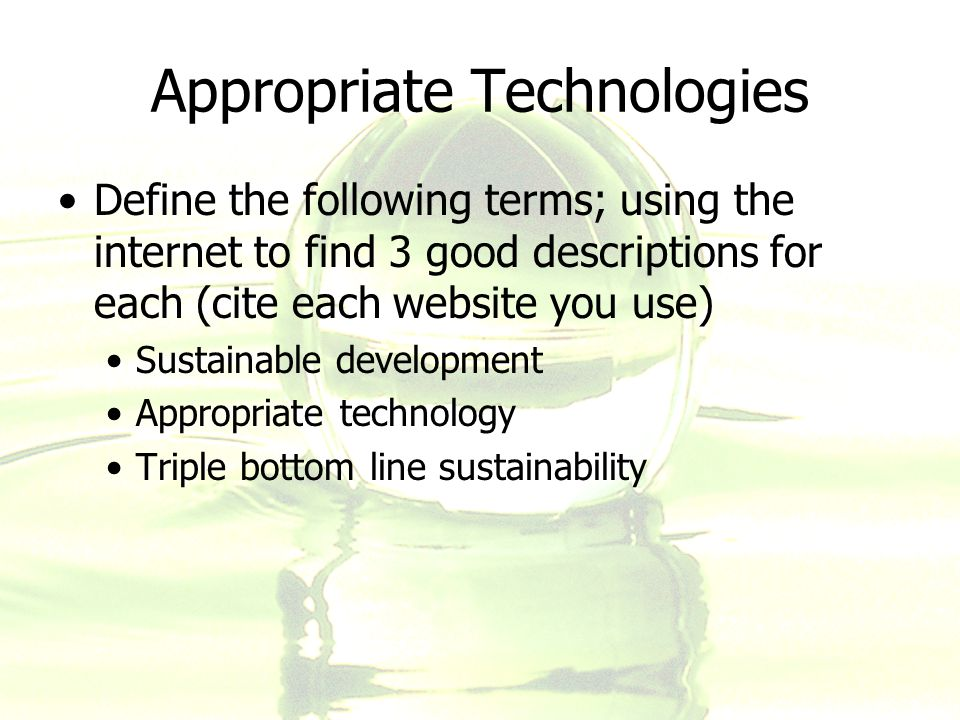 Define the following terms; using the internet to find 3 good descriptions for each (cite each website you use) Sustainable development Appropriate technology Triple bottom line sustainability