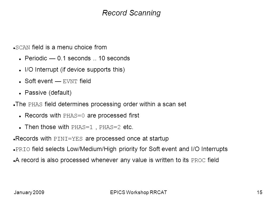 January 2009EPICS Workshop RRCAT15 Record Scanning SCAN field is a menu choice from Periodic — 0.1 seconds..