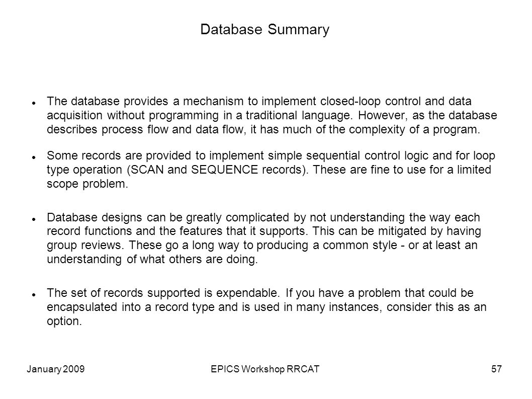 January 2009EPICS Workshop RRCAT57 Database Summary The database provides a mechanism to implement closed-loop control and data acquisition without programming in a traditional language.