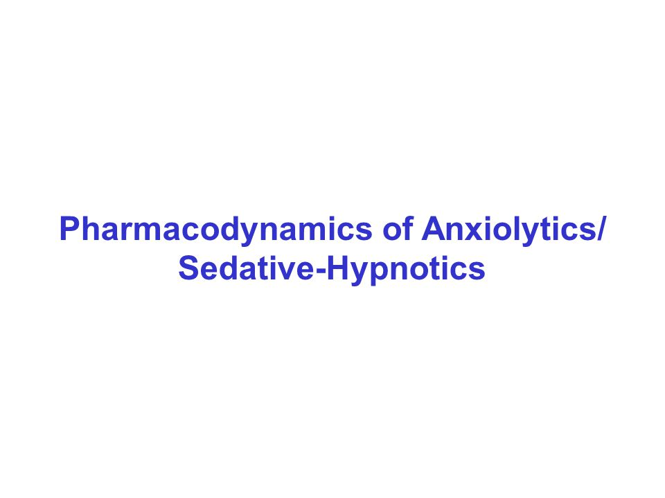 Pharmacodynamics of Anxiolytics/ Sedative-Hypnotics