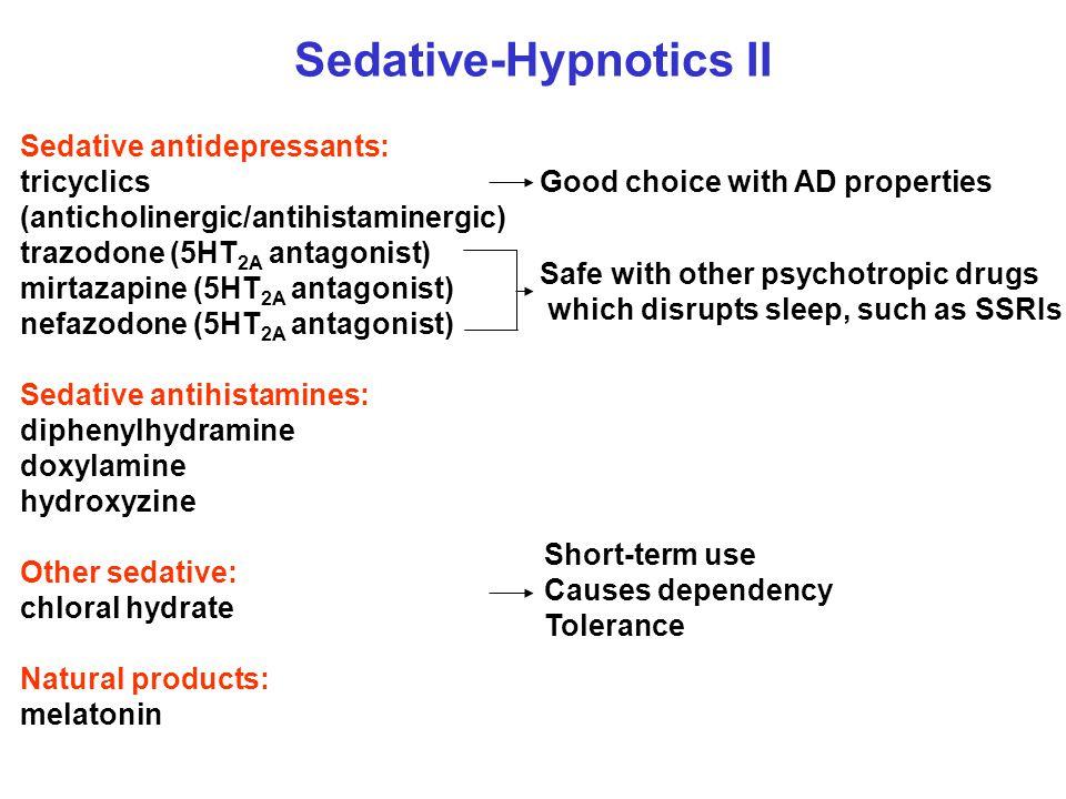 Sedative-Hypnotics II Sedative antidepressants: tricyclics (anticholinergic/antihistaminergic) trazodone (5HT 2A antagonist) mirtazapine (5HT 2A antag