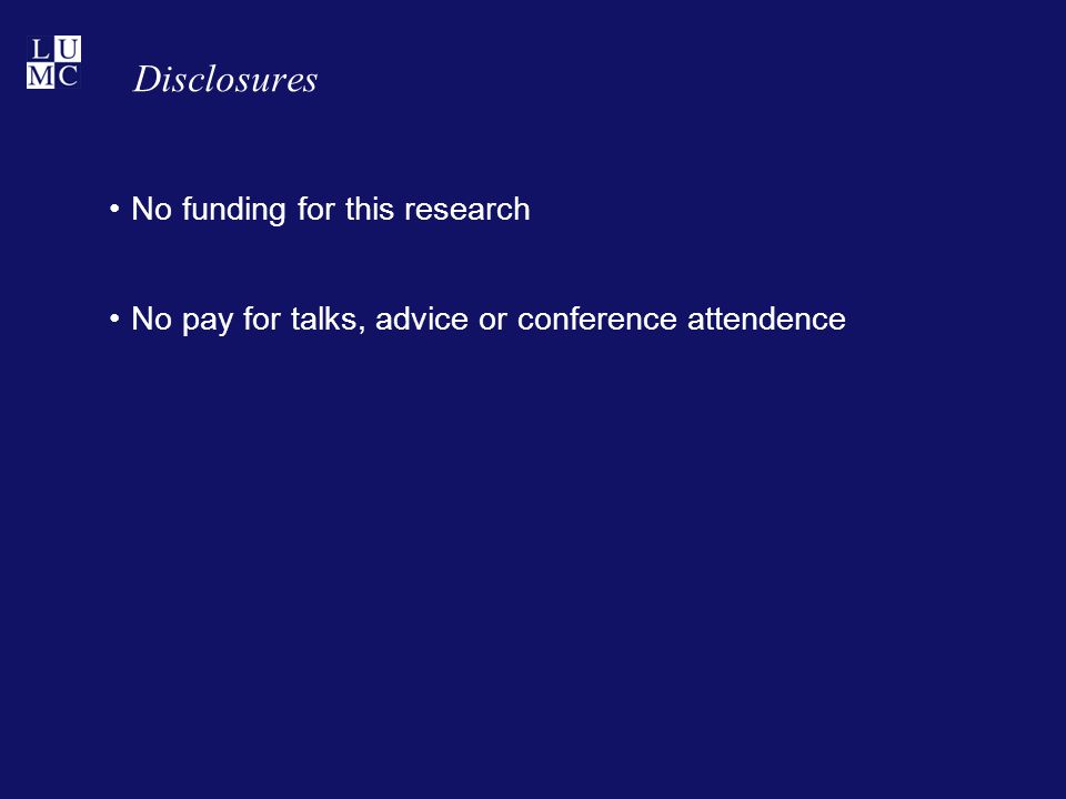 Disclosures No funding for this research No pay for talks, advice or conference attendence