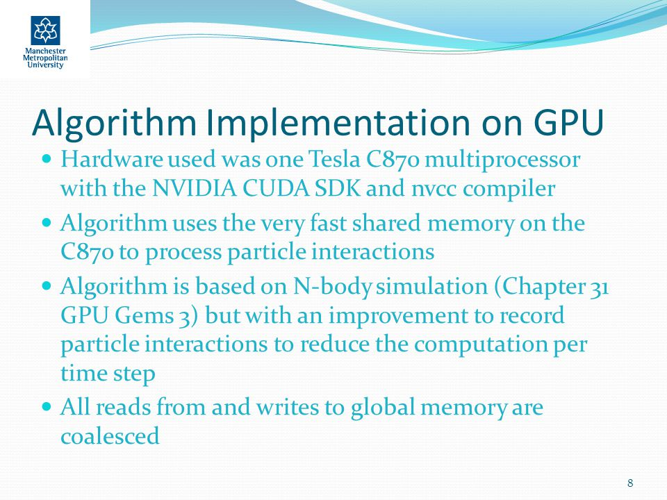 Algorithm Implementation on GPU Hardware used was one Tesla C870 multiprocessor with the NVIDIA CUDA SDK and nvcc compiler Algorithm uses the very fas