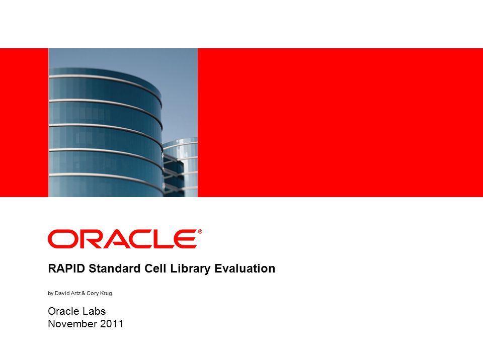 RAPID Standard Cell Library Evaluation by David Artz & Cory Krug Oracle Labs November 2011
