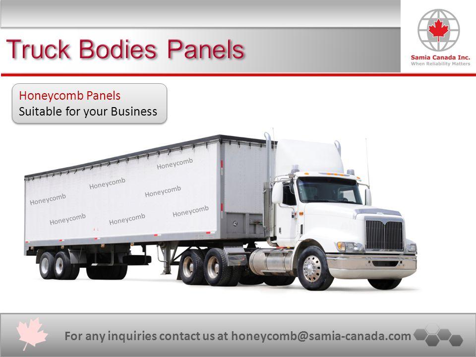 For any inquiries please contact us at honeycomb@samia-canada.com Tel: +1 (0) 416 218 5570 Fax: +1 (0) 416 221 4668 Honeycomb Panels Suitable for your Business Honeycomb For any inquiries contact us at honeycomb@samia-canada.com