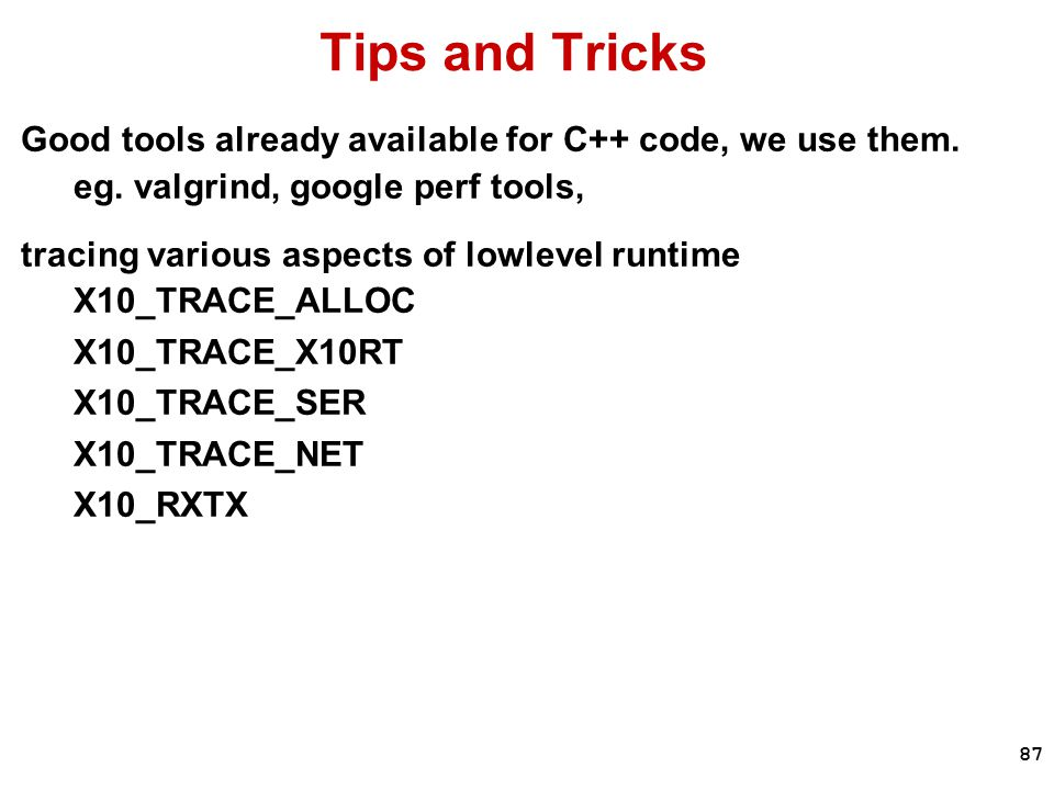 87 Tips and Tricks Good tools already available for C++ code, we use them.
