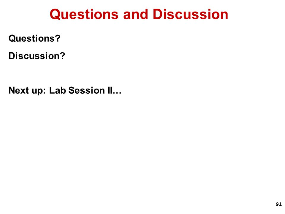 91 Questions and Discussion Questions Discussion Next up: Lab Session II…