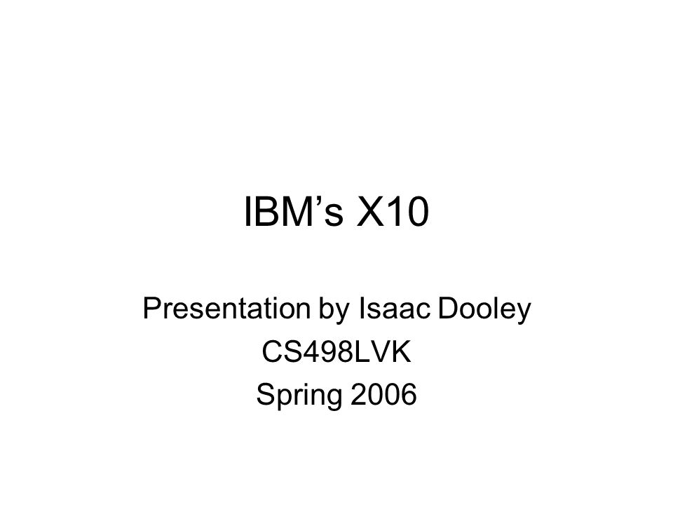 IBM's X10 Presentation by Isaac Dooley CS498LVK Spring 2006