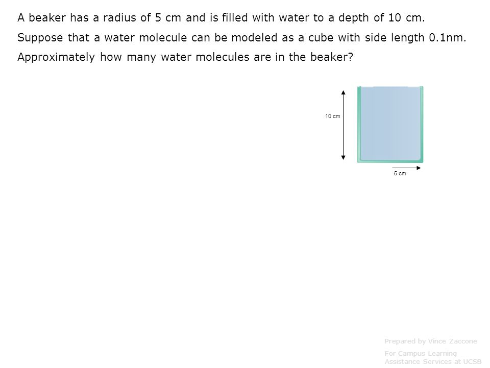 A beaker has a radius of 5 cm and is filled with water to a depth of 10 cm.