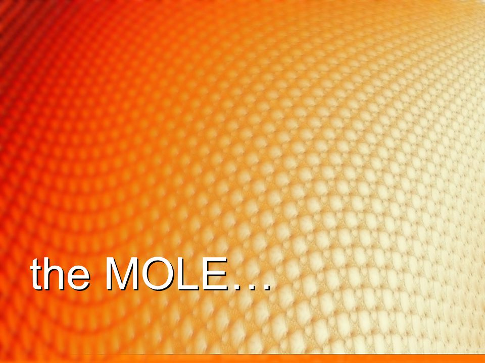 Using the mole in calculations #2 Counting Atoms How many molecules of carbon dioxide is 0.0357 mols.