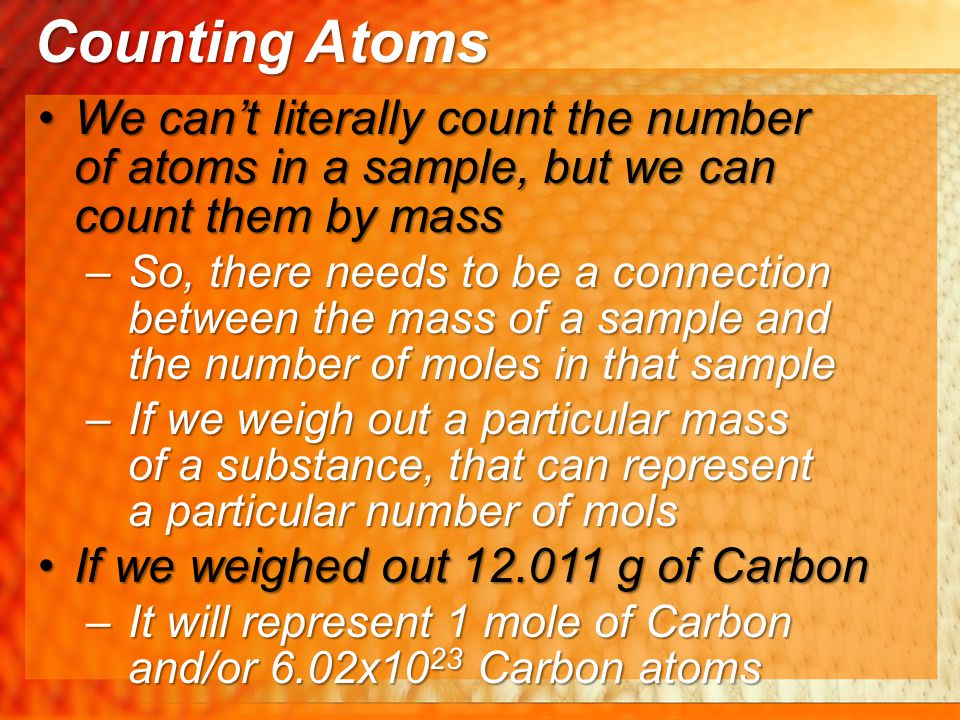 We can't literally count the number of atoms in a sample, but we can count them by massWe can't literally count the number of atoms in a sample, but w